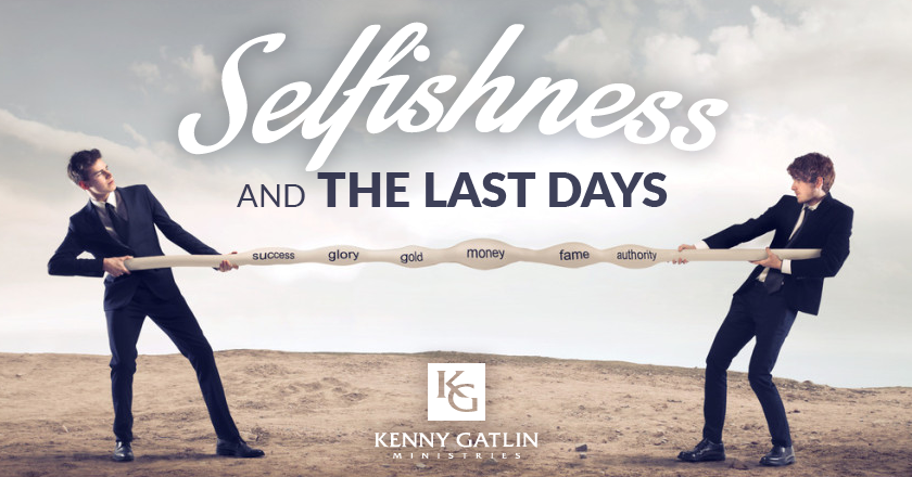 Selfishness and The Last Days