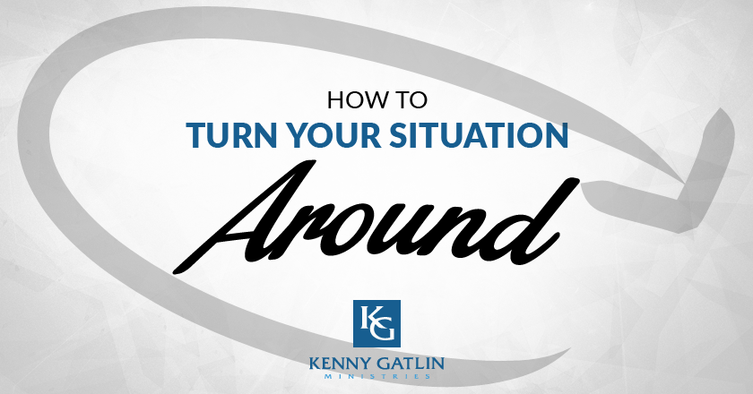 How To Turn Your Situation Around