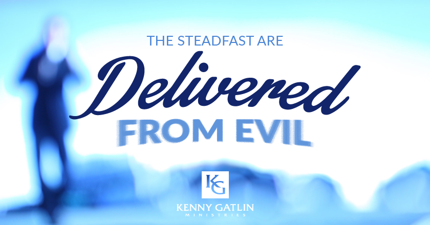 The Steadfast Are Delivered From Evil