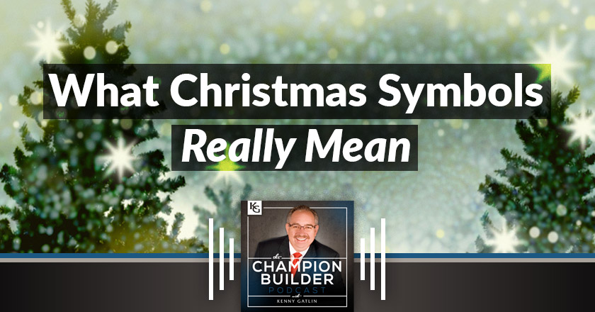 074: What Christmas Symbols Really Mean [PODCAST] - Kenny Gatlin ...
