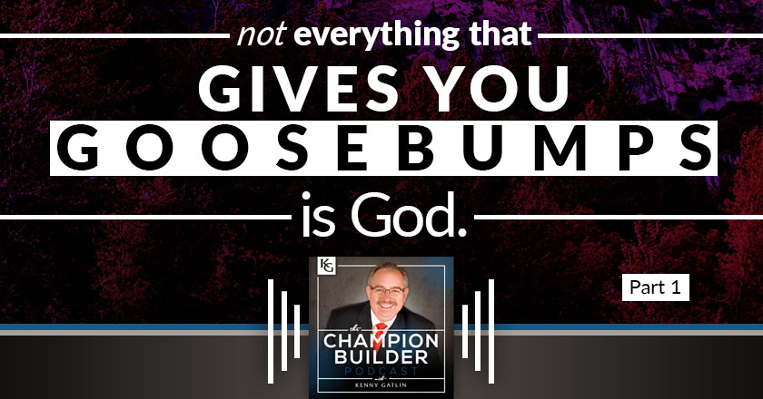 118: Not Everything That Gives You Goosebumps Is God [PODCAST]