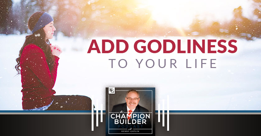 132: Add Godliness to Your Life [PODCAST]