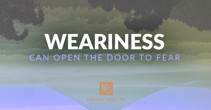 Weariness Can Open the Door to Fear