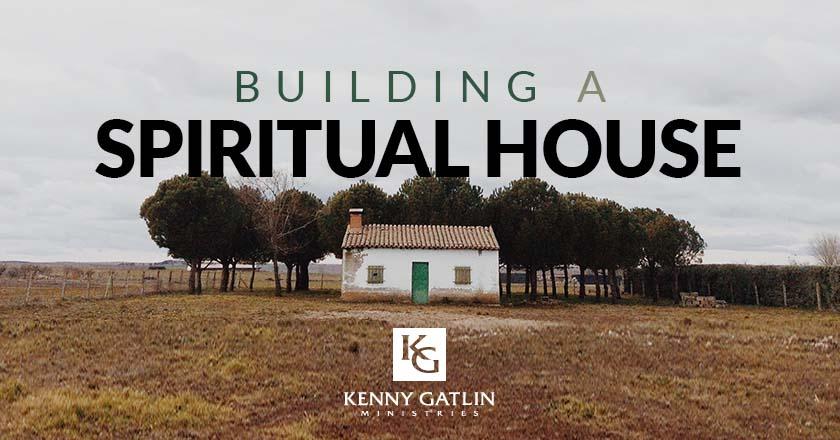 Building a Spiritual House