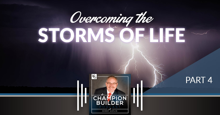 147: Overcoming the Storms of Life #4 [PODCAST]