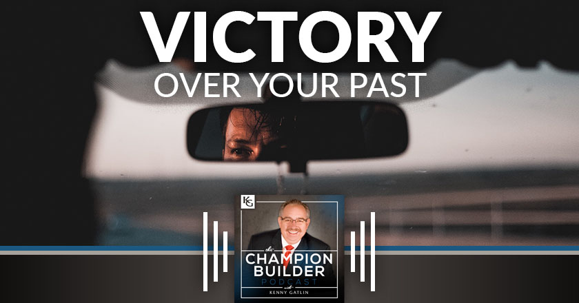 155: Victory Over Your Past [PODCAST]