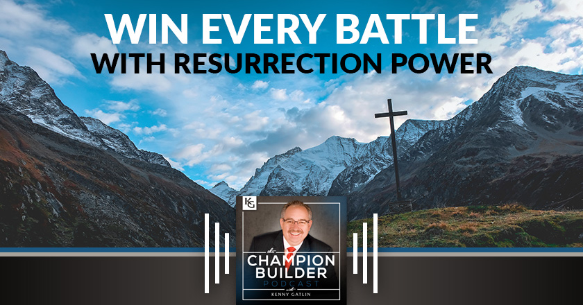 166: Win Every Battle With Resurrection Power [PODCAST]