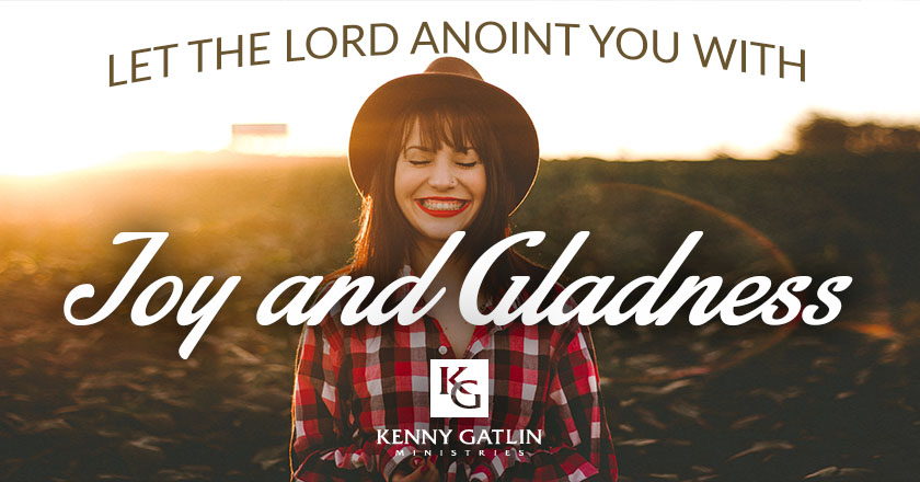 Let the Lord Anoint You with Joy and Gladness