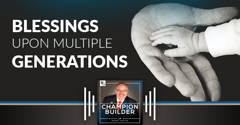 169: Blessings Upon Multiple Generations [PODCAST]