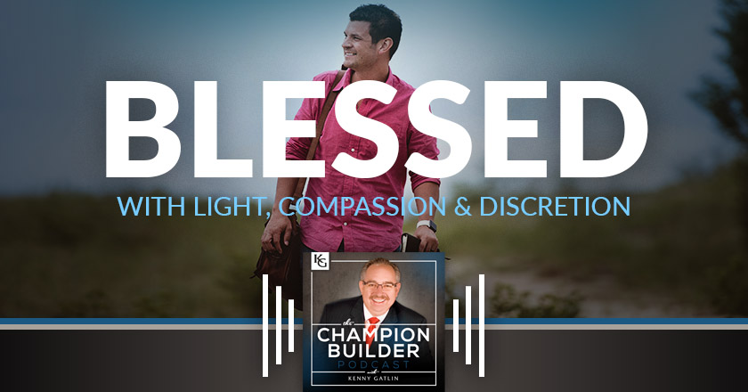 171: Blessed with Light, Compassion & Discretion [PODCAST]
