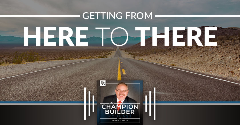 177: Getting from Here to There [PODCAST]
