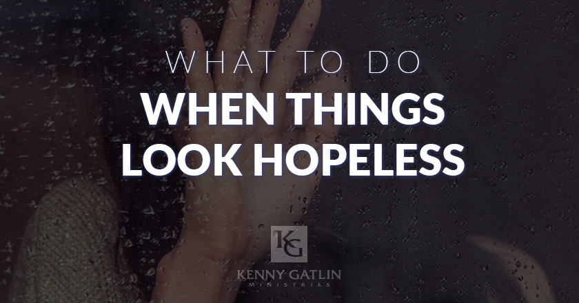 What to Do When Things Look Hopeless