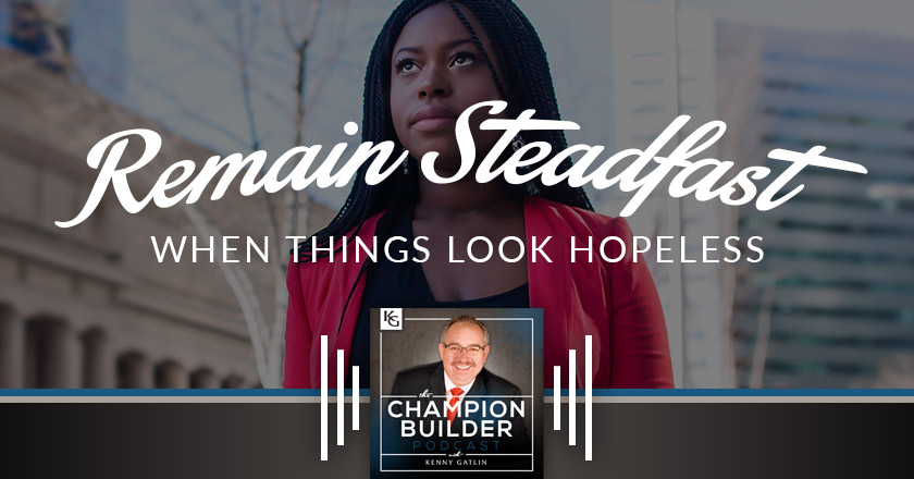 184: Remain Steadfast When Things Look Hopeless [PODCAST]