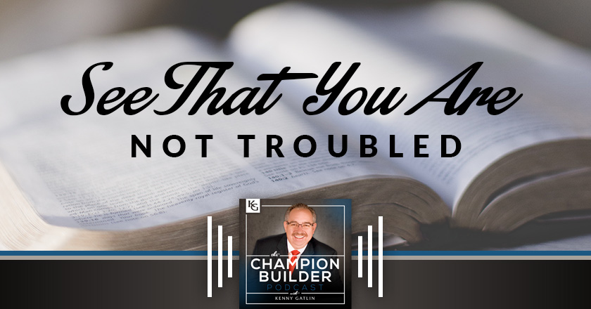 187: See That You Are Not Troubled [PODCAST]