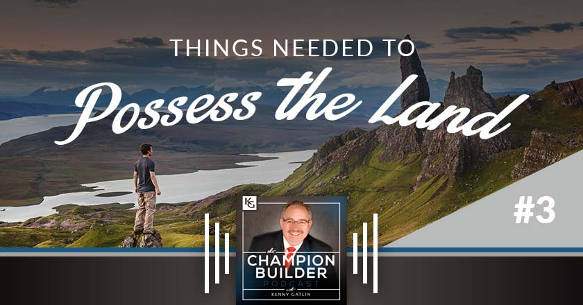 195: Things Needed To Possess the Land #3 [PODCAST]